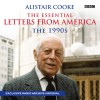 Alistair Cooke: The Essential Letters from America: The 1990s - Alistair Cooke, Alistair Cooke, BBC Worldwide Limited