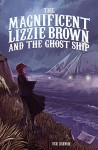 The Magnificent Lizzie Brown and the Ghost Ship - Vicki Lockwood, Stephanie Hans, Stephanie Hans