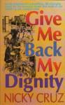 Give Me Back My Dignity - Nicky Cruz
