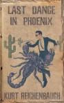 Last Dance in Phoenix - Kurt Reichenbaugh