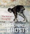 Summoning Ghosts: The Art of Hung Liu - René de Guzman, Wu Hung, Yiyun Li, Karen Smith, Bill Berkson, Stephanie Hanor