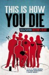 This is How You Die: Stories of the Inscrutable, Infallible, Inescapable Machine of Death - Ryan North, Matthew Bennardo, David Malki, Nathan Burgoine, Toby W. Rush, Rhiannon Kelly, Ryan Estrada, George Page III, Chandler Kaiden, Tom Francis, Grace Seybold, D.L.E. Roger, Daliso Chaponda, John Takis, Ada Hoffmann, Rebecca Black, Karen Stay Ahlstrom, Gord Sellar, M