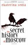 The Secret History of Moscow - Ekaterina Sedia
