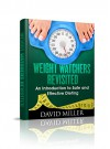 Weight Watchers: Revisited! An Introduction to Safe and Effective Dieting (Weight Watchers, Weight, Weight Loss, Recipes, Guide, Challenge, Cookbook) - David Miller