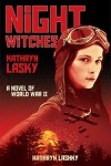 Night Witches: A Novel of World War Two - Kathryn Lasky