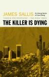 The Killer is Dying - James Sallis