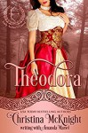 Theodora (Lady Archer's Creed Book 1) - Christina McKnight, Amanda Mariel