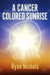A Cancer Colored Sunrise - Ryan Nichols