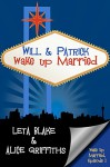 Will & Patrick Wake Up Married - Alice Griffiths, Leta Blake
