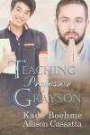 Teaching Professor Grayson - Kade Boehme, Allison Cassatta