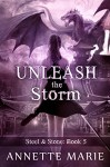Unleash the Storm (Steel & Stone Book 5) - Marie Annette Brown