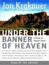 Under the Banner of Heaven: A Story of Violent Faith (Audio) - Jon Krakauer