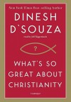 What's So Great about Christianity: - Dinesh D'Souza, Jeff Riggenbach