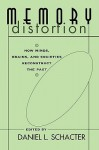 Memory Distortion: How Minds, Brains, and Societies Reconstruct the Past - Daniel L. Schacter