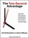 The Two-Second Advantage: How We Succeed by Anticipating the Future---Just Enough - Kevin Maney, Vivek Ranadive, Dan Miller