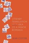 Literary Translation and the Idea of a Minor Romania - Sean Cotter