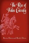 The Rise of Fallen Chivalry - Kevin Davis