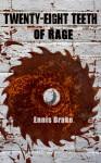 Twenty-Eight Teeth of Rage - Ennis Drake