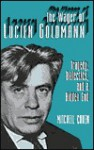 The Wager of Lucien Goldmann: Tragedy, Dialectics, and a Hidden God - Mitchell Cohen
