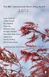 The BBC International Short Story Award 2012 - Lucy Caldwell, M.J. Hyland, Deborah Levy, Krys Lee, Adam Ross, Chris Womersley, Miroslav Penkov, Julian Gough, Carrie Tiffany, Henrietta Rose-Innes, Clive Anderson