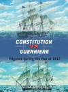 Constitution vs Guerriere: Frigates during the War of 1812 - Mark Lardas, Peter Bull