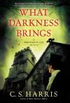 What Darkness Brings - C.S. Harris