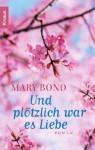Und Plötzlich War Es Liebe Roman - Mary Bond, Georgia Sommerfeld