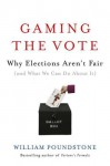 Gaming the Vote: Why Elections Aren't Fair (and What We Can Do About It) - William Poundstone
