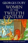 Women of the Twelfth Century, Vol 3: Eve and the Church - Georges Duby, Jean Birrell