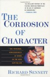 The Corrosion of Character: The Personal Consequences of Work in the New Capitalism - Richard Sennett