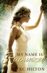 My Name is Rapunzel - K.C. Hilton