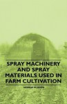 Spray Machinery and Spray Materials Used in Farm Cultivation - George W. Hood