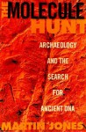 The Molecule Hunt: Archaeology and the Search for Ancient DNA - Martin Jones