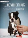 Tell Me Where It Hurts: A Day of Humor, Healing, and Hope in My Life as an Animal Surgeon - Nick Trout, Simon Vance