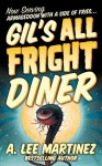Gil's All Fright Diner - A. Lee Martinez