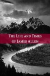 The Life and Times of James Allen - Golgotha Press