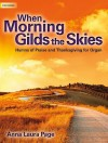 When Morning Gilds the Skies: Hymns of Praise and Thanksgiving for Organ - Anna Laura Page
