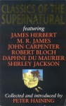 Classics of the Supernatural - Peter Haining, Robert Bloch, John Carpenter, James Herbert, Shirley Jackson, M.R. James, Eric Keown, Gerald Kersh, Nigel Kneale, Dorothy Macardle, Daphne du Maurier, Michael McDowell, J.B. Priestley, Thorne Smith