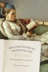 Enlightenment Orientalism: Resisting the Rise of the Novel - Srinivas Aravamudan