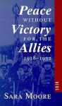 Peace without Victory for the Allies, 1918-1932 - Sara Moore