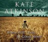 When Will There Be Good News?: (Jackson Brodie) - Kate Atkinson