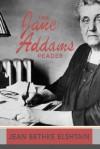 The Jane Addams Reader - Jean Bethke Elshtain, Jane Addams