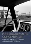 Photography After Conceptual Art - Diarmuid Costello, Margaret Iversen