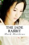 The Jade Rabbit - Mark Matthews