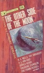 The Other Side of the Moon - H.G. Wells, Theodore Sturgeon, August Derleth, Eric Frank Russell, A.E. van Vogt, Gerald Kersh, William Fitzgerald, Lewis Padgett, John D. Beresford, Ray Bradbury, H.P. Lovecraft