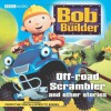Bob the Builder: Off-Road Scrambler and Other Stories - Marc Seal, Peter Reeves, Sarah Ball, Rachel Murrell, Neil Morrissey, Kate Harbour, Rob Rackstraw, Richard Briers, June Whitfield, Emma Tate