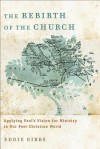 Rebirth of the Church, The: Applying Paul's Vision for Ministry in Our Post-Christian World - Eddie Gibbs