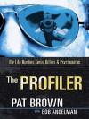 The Profiler: My Life Hunting Serial Killers and Psychopaths - Pat Brown, Bob Andelman
