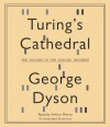 Turing's Cathedral: The Origins of the Digital Universe - George B. Dyson, Arthur Morey