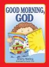 Good Morning, God - Sherry Nieting, Caron Turk